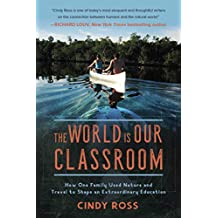 The World Is Our Classroom: How One Family Used Nature and Travel to Shape an Extraordinary Education (English Edition)
