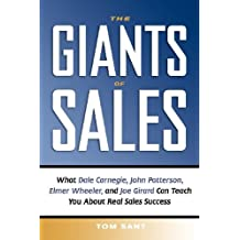 The Giants of Sales: What Dale Carnegie, John Patterson, Elmer Wheeler, and Joe Girard Can Teach You About Real Sales Success