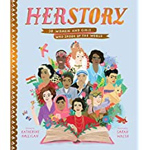 Herstory: 50 Women and Girls Who Shook Up the World (English Edition)
