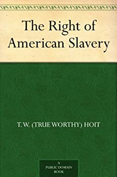 """The Right of American Slavery (English Edition)"",作者:[Hoit,T. W. (True Worthy)]"