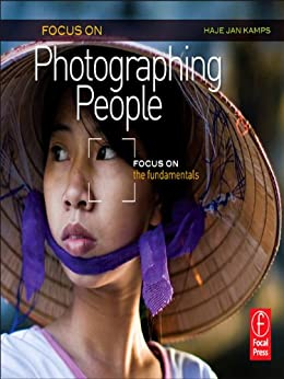 """Focus On Photographing People: Focus on the Fundamentals (The Focus On Series) (English Edition)"",作者:[Kamps, Haje Jan]"