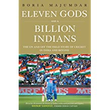 Eleven Gods and a Billion Indians: The On and Off the Field Story of Cricket in India and Beyond (English Edition)