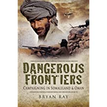 Dangerous Frontiers: Campaigning in Somaliland and Oman (English Edition)