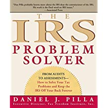 The IRS Problem Solver: From Audits to Assessments--How to Solve Your Tax Problems and Keep the IRS Off Your Back Forever (English Edition)