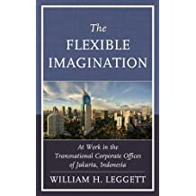 The Flexible Imagination: At Work in the Transnational Corporate Offices of Jakarta, Indonesia (English Edition)
