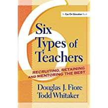 6 Types of Teachers: Recruiting, Retaining, and Mentoring the Best (English Edition)