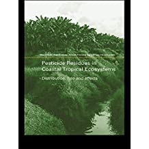 Pesticide Residues in Coastal Tropical Ecosystems: Distribution, Fate and Effects (English Edition)