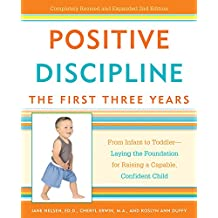 Positive Discipline: The First Three Years: From Infant to Toddler--Laying the Foundation for Raising a Capable, Confident Child (Positive Discipline Library) (English Edition)