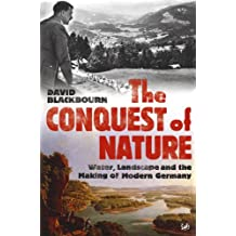 The Conquest Of Nature: Water, Landscape, and the Making of Modern Germany (English Edition)