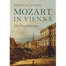 Mozart in Vienna: The Final Decade (English Edition)
