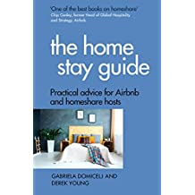 The Home Stay Guide: Practical advice for Airbnb and homeshare hosts (English Edition)