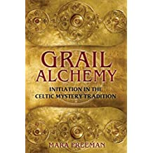 Grail Alchemy: Initiation in the Celtic Mystery Tradition (English Edition)