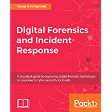 Digital Forensics and Incident Response: A practical guide to deploying digital forensic techniques in response to cyber security incidents (English Edition)