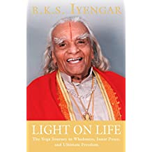 Light on Life: The Yoga Journey to Wholeness, Inner Peace, and Ultimate Freedom (Iyengar Yoga Books) (English Edition)