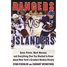 Rangers vs. Islanders: Denis Potvin, Mark Messier, and Everything Else You Wanted to Know about New York?s Greatest Hockey Rivalry (English Edition)