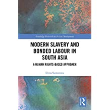 Modern Slavery and Bonded Labour in South Asia: A Human Rights-Based Approach (Routledge Research on Asian Development) (English Edition)