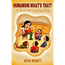 Humanism, What's That?: A Book for Curious Kids (English Edition)