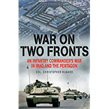 War on Two Fronts: An Infantry Commander's War in Iraq and the Pentagon (English Edition)