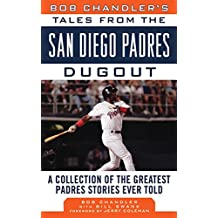 Bob Chandler's Tales from the San Diego Padres Dugout: A Collection of the Greatest Padres Stories Ever Told (Tales from the Team) (English Edition)