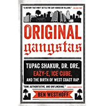 Original Gangstas: The Untold Story of Dr. Dre, Eazy-E, Ice Cube, Tupac Shakur, and the Birth of West Coast Rap (English Edition)