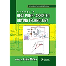 Advances in Heat Pump-Assisted Drying Technology (Advances in Drying Science and Technology Book 1) (English Edition)