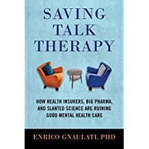 Saving Talk Therapy: How Health Insurers, Big Pharma, and Slanted Science are Ruining Good Mental Health Care (English Edition)