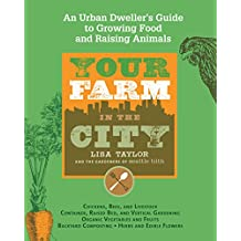 Your Farm in the City: An Urban Dweller's Guide to Growing Food and Raising Animals (English Edition)