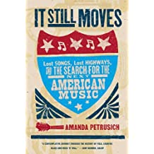 It Still Moves: Lost Songs, Lost Highways, and the Search for the Next American Music (English Edition)
