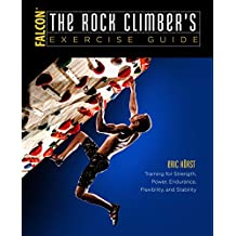 The Rock Climber's Exercise Guide: Training for Strength, Power, Endurance, Flexibility, and Stability (How To Climb Series) (English Edition)