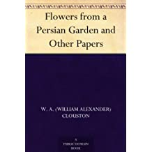 Flowers from a Persian Garden and Other Papers (免费公版书) (English Edition)
