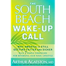 The South Beach Wake-Up Call: Why America Is Still Getting Fatter and Sicker, Plus 7 Simple Strategies for Reversing Our Toxic Lifestyle (English Edition)