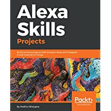 Alexa Skills Projects: Build exciting projects with Amazon Alexa and integrate it with Internet of Things (English Edition)