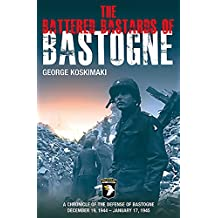 The Battered Bastards of Bastogne: A Chronicle of the Defense of Bastogne December 19, 1944–January 17, 1945 (English Edition)