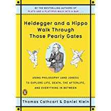 Heidegger and a Hippo Walk Through Those Pearly Gates: Using Philosophy (and Jokes!) to Explore Life, Death, the Afterlife, and Everything in Between (English Edition)