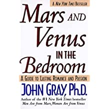Mars and Venus in the Bedroom: A Guide to Lasting Romance and Passion: A Guide to Lasting Romance and Passion. (English Edition)