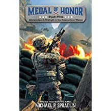 Ryan Pitts: Afghanistan: A Firefight in the Mountains of Wanat (Medal of Honor Book 2) (English Edition)