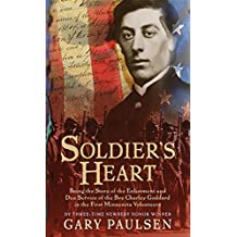 Soldier's Heart: Being the Story of the Enlistment and Due Service of the Boy Charley Goddard in the First Minnesota Volunteers (English Edition)