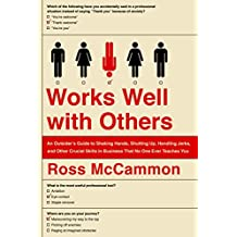 Works Well with Others: An Outsider's Guide to Shaking Hands, Shutting Up, Handling Jerks, and Other Crucial Skills in Business That No One Ever Teaches You (English Edition)