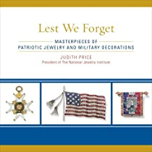 Lest We Forget: Masterpieces of Patriotic Jewelry and Military Decorations (English Edition)