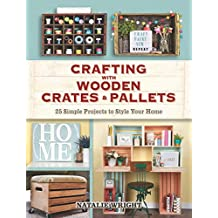 Crafting with Wooden Crates and Pallets: 25 Simple Projects to Style Your Home (English Edition)
