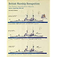 British Warship Recognition: The Perkins Identification Albums: Volume I: Capital Ships, 1895–1939 (English Edition)