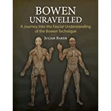 Bowen Unravelled: A Journey into the Fascial Understanding of the Bowen Technique (English Edition)