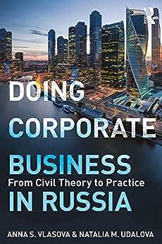 """Doing Corporate Business in Russia: From Civil Theory to Practice (English Edition)"",作者:[Vlasova, Anna S., Udalova, Natalia M.]"