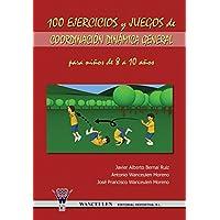 100 Ejercicios y Juegos de Coordinacion Dinamica General Para Ninos de 8 a 10 Anos