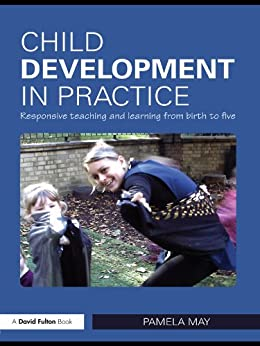 """Child Development in Practice: Responsive Teaching and Learning from Birth to Five (English Edition)"",作者:[Pamela May]"