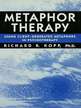 """Metaphor Therapy: Using Client Generated Metaphors In Psychotherapy (English Edition)"",作者:[Kopp, Richard R.]"
