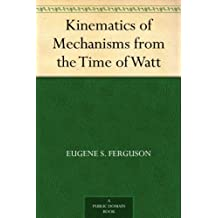 Kinematics of Mechanisms from the Time of Watt (English Edition)