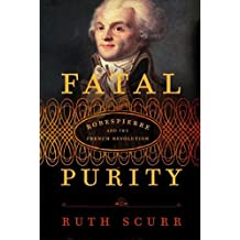 Fatal Purity: Robespierre and the French Revolution (English Edition)