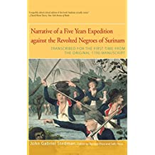 Narrative of Five Years Expedition Against the Revolted Negroes of Surinam: Transcribed for the First Time From the Original 1790 Manuscript (English Edition)