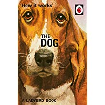 How it Works: The Dog (Ladybirds for Grown-Ups Book 4) (English Edition)